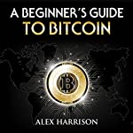 A Beginner's Guide to Bitcoin | Alex Harrison