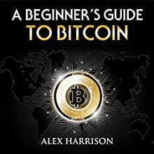 A Beginner's Guide to Bitcoin Audiobook by Alex Harrison Narrated by Brian Moore