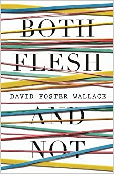 Cover of Both Flesh and Not by David Foster Wallace