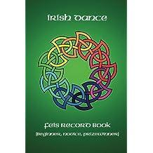 Irish Dance Feis Record Book: Beginner, Novice, Prizewinner Dancer Competition Results