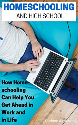 Homeschooling and High School: How Homeschooling Can Help You Get Ahead in Work and in Life