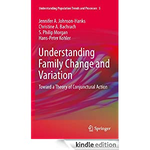 Understanding Family Change and Variation: Toward a Theory of Conjunctural Action (Understanding Population Trends and Processes) Jennifer A. Johnson-Hanks, Christine A. Bachrach, S. Philip Morgan and Hans-Peter Kohler