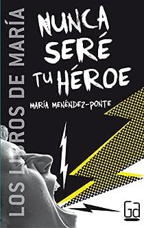 Nunca seré tu héroe par Menéndez-Ponte