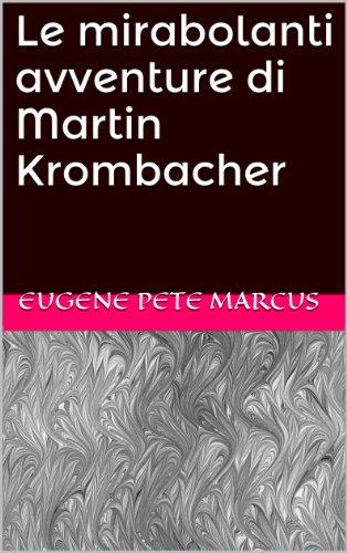 le-mirabolanti-avventure-di-martin-krombacher-italian-edition
