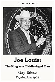 Joe Louis: The King as a Middle-Aged Man (Singles Classic)