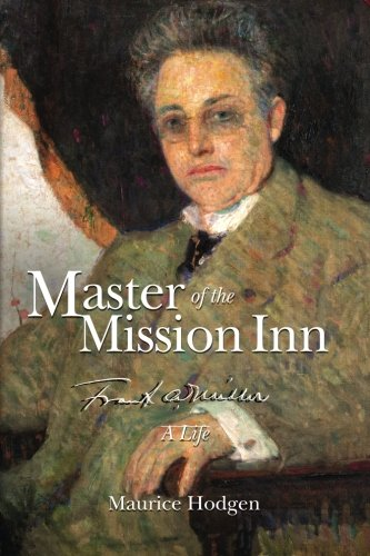Master of the Mission Inn:: Frank A. Miller, A Life.