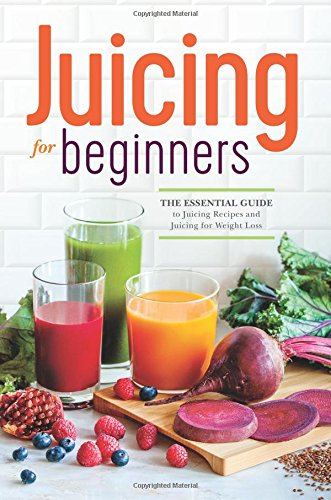 Juicing for Beginners: The Essential Guide to Juicing Recipes and Juicing for Weight Loss by Rockridge Press