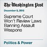Supreme Court Won't Review Laws Banning Assault Weapons | Robert Barnes