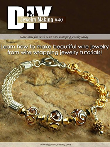 DIY Jewelry Making Magazine #40: Wirewrapping (DIY Beading - Jewelry Artist Lapidary Magazine Journal