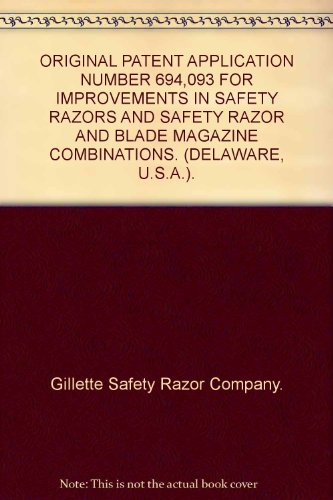 ORIGINAL PATENT APPLICATION NUMBER 694,093 FOR IMPROVEMENTS IN SAFETY RAZORS AND SAFETY RAZOR AND BLADE MAGAZINE COMBINATIONS. (DELAWARE, U.S.A.).