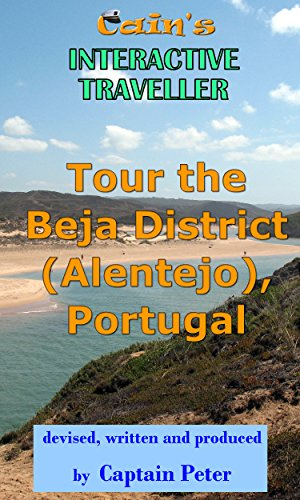 Tour the Beja (Alentejo) District in Portugal: Travel Guide (Cains Interactive Traveller Book 3)
