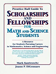Prentice Hall Guide to Scholarships and Fellowships for Math and Science Students: A Resource Guide for Students Pursuing Careers in Mathematics, Scie