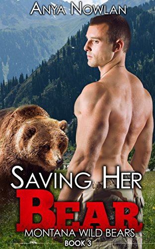 Saving Her Bear Montana Wild Bears Book 3 Kindle Edition By Anya