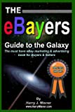 The eBayers Guide to the Galaxy B&W Edition for Ebay Web Marketing and Internet Advertising, Harry J. Misner, 1440442509
