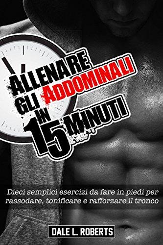 Allenare gli addominali in 15 minuti (Italian Edition)