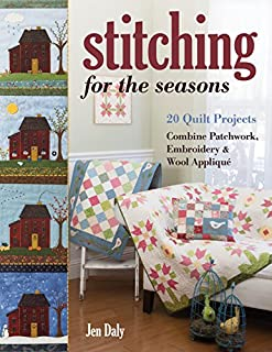 Book Cover: Stitching for the Seasons: 20 Quilt Projects Combine Patchwork, Embroidery & Wool Appliqué