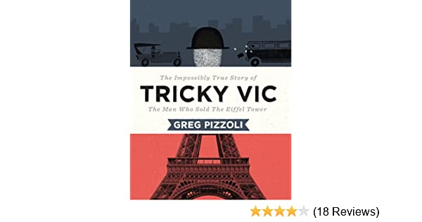 tricky vic the impossibly true story of the man who sold the eiffel