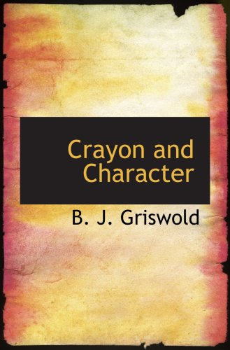 Crayon and Character: Truth Made Clear Through Eye and Ear  Or  Ten-Minu
