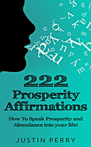222 Prosperity Affirmations:: How To Speak Prosperity and Abundance into your life!