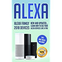 Alexa: Alexa Family 2018 New and Updated User Guide Learn to Use Your Alexa Devices Like a Pro (Amazon Echo Second Generation)
