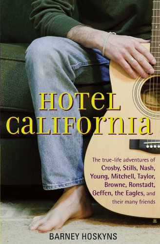 Hotel California: The True-Life Adventures of Crosby, Stills, Nash, Young, Mitchell, Taylor, Browne, Ronstadt, Geffen, the Eagles, and Their Many - Adventure Californias
