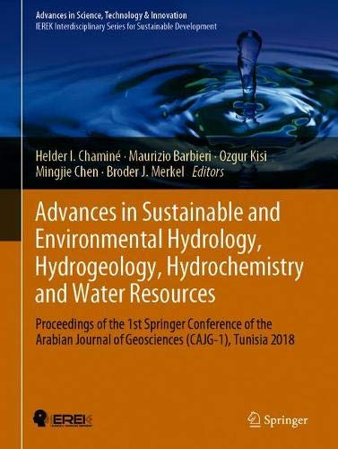 Advances in Sustainable and Environmental Hydrology, Hydrogeology, Hydrochemistry and Water Resources: Proceedings of the 1st Springer Conference of ... Journal of Geosciences (CAJG-1), Tunisia 2018