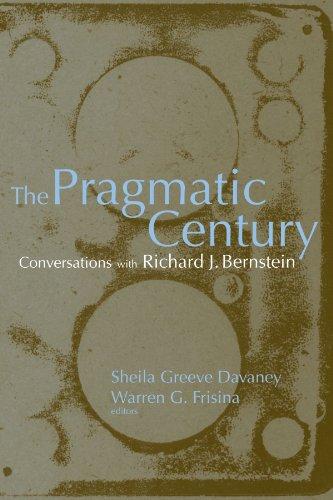 The Pragmatic Century: Conversations with Richard J. Bernstein