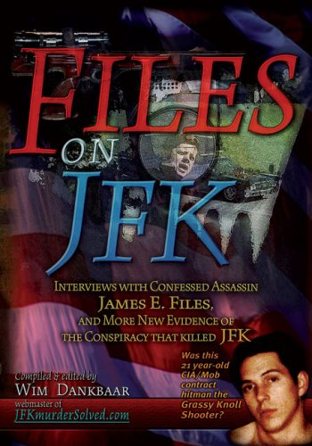 Read Online Files on JFK: Interviews with Confessed Assassin James E. Files, and More New Evidence of the Conspiracy that Killed JFK PDF