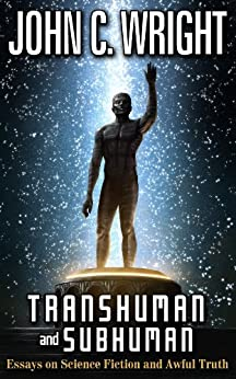 Transhuman and Subhuman: Essays on Science Fiction and Awful Truth by [Wright, John C.]
