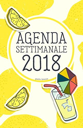 Agenda Settimanale 2018 giallo limone: Weekly Planner in italiano del 2018, da borsa, 12 mesi, 52 settimane (Italian Edition)