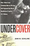 img - for Undercover: How I Went from Company Man to FBI Spy -- and Exposed the Worst Healthcare Fraud in US History book / textbook / text book