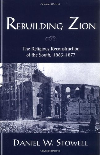 Rebuilding Zion: The Religious Reconstruction of the South, 1863-1877