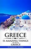 Greece: Greece Travel Guide: 51 Amazing Things to Do in Greece (2017 Travel Guides, Athens Travel, Rhodes Trave, Crete Travel, Santorini Travel, Greek Islands)