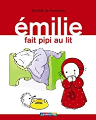 Emilie, Tome 6 : Emilie fait pipi au lit par Domitille de Pressensé