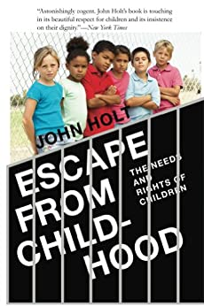 Escape From Childhood: The Needs and Rights of Children by [Holt, John]