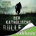 Der katholische Bulle (Sean Duffy 1) | Adrian McKinty