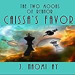Caissa's Favor: The Two Moons of Rehnor | J. Naomi Ay