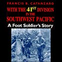 With the 41st Division in the Southwest Pacific: A Foot Soldier's Story Audiobook by Francis B. Catanzaro Narrated by Gregg A. Rizzo