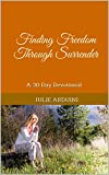 Finding Freedom Through Surrender: A 30 Day Devotional