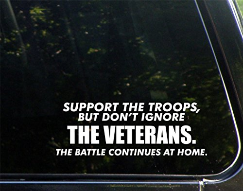 Support The Troops, But Don't Ignore The Veterans. The Battle Continues At Home. - 8-3/4