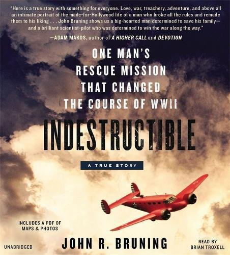 Indestructible: One Man's Rescue Mission That Changed the Course of WWII