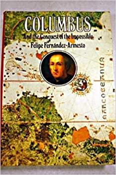 Columbus and the Conquest of the Impossible (The great explorers)