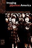 Imaging Japanese America : The Visual Construction of Citizenship, Nation, and the Body, Creef, Elena Tajima, 0814716210