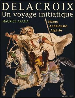 Delacroix, Un voyage initiatique : Maroc, Andalousie, Algérie
