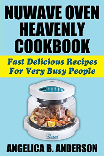 Countertop Halogen Convection Oven Recipes : NuWave Oven Heavenly Cookbook: Fast Delicious Recipes For Very Busy ...
