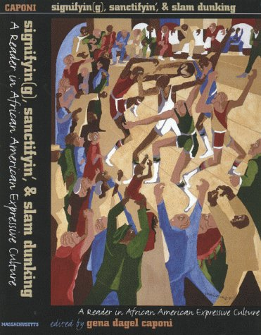 : Signifyin(g), Sanctifyin', & Slam Dunking: A Reader in African American Expressive Culture