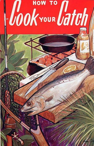 How to Cook Your Catch by Rube Allyn