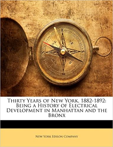 Book Thirty Years of New York, 1882-1892: Being a History of Electrical Development in Manhattan and the Bronx