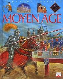 La grande imagerie : Le Moyen Âge par Sagnier