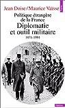 Politique étrangère de la France : Diplomatie et outil militaire, 1871-1991 par Doise